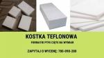 Kostka teflonowa - formatki z teflonu na wymiar